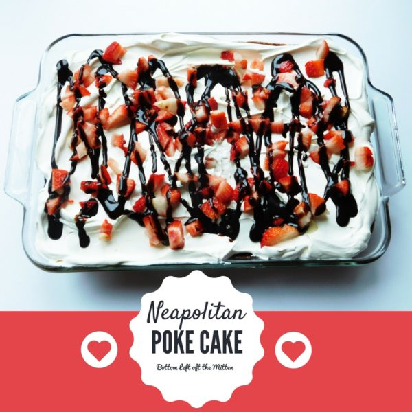 Neapolitan Poke Cake | Bottom Left of the Mitten