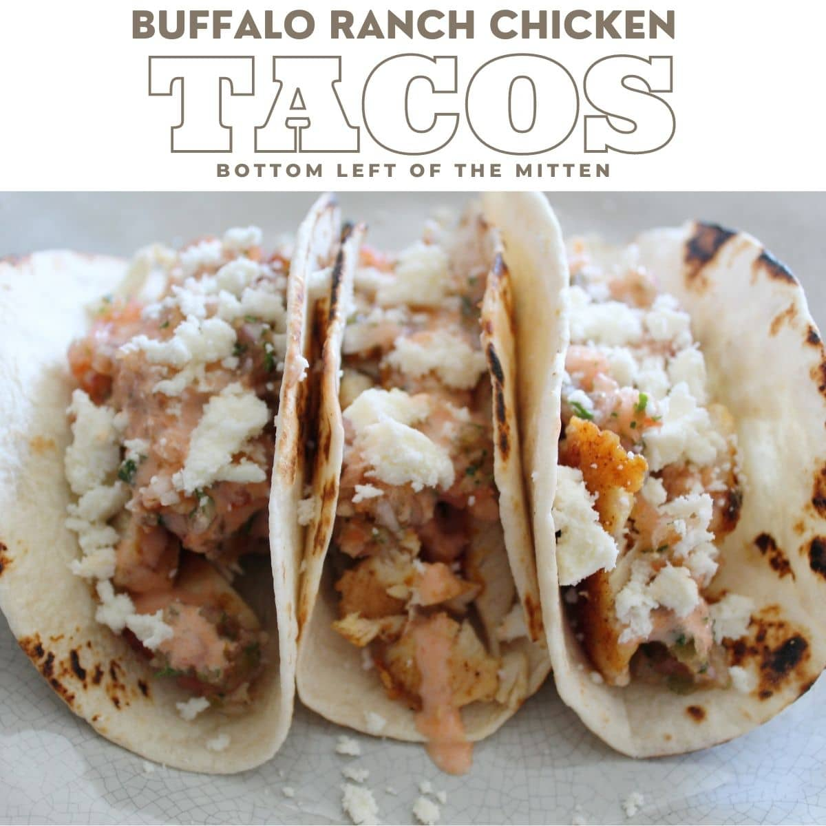 collage image of a side shot of Buffalo Ranch Chicken Tacos with descriptive text.